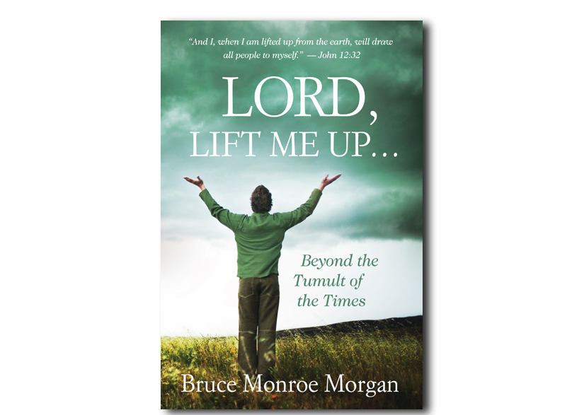 Lord, Lift Me Up… Beyond the Tumult of the Times