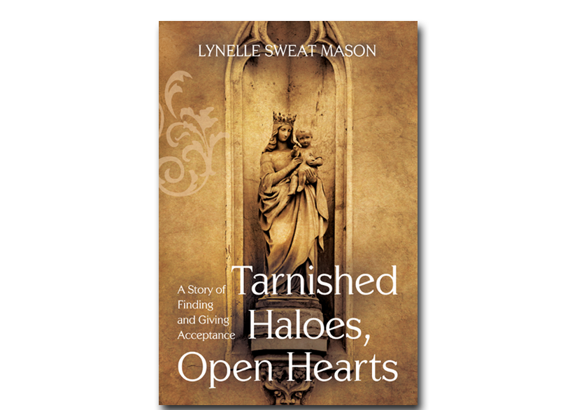 Tarnished Haloes, Open Hearts: A Story of Finding and Giving Acceptance